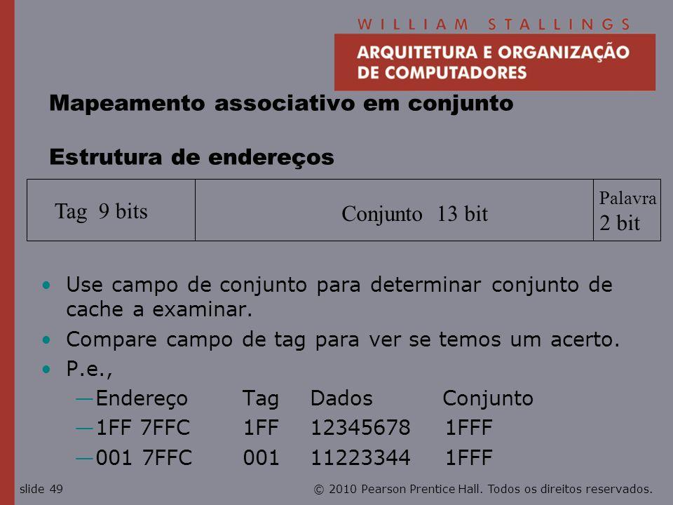 © 2010 Pearson Prentice Hall. Todos os direitos reservados.slide 49 Mapeamento associativo em conjunto Estrutura de endereços Use campo de conjunto pa