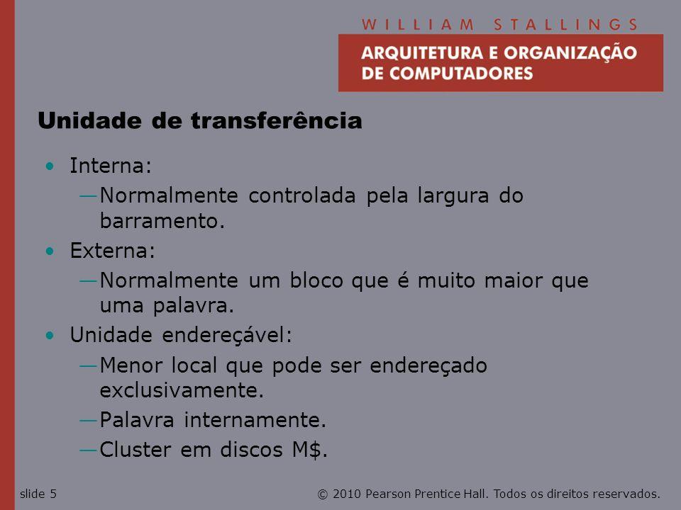 © 2010 Pearson Prentice Hall. Todos os direitos reservados.slide 5 Unidade de transferência Interna: Normalmente controlada pela largura do barramento