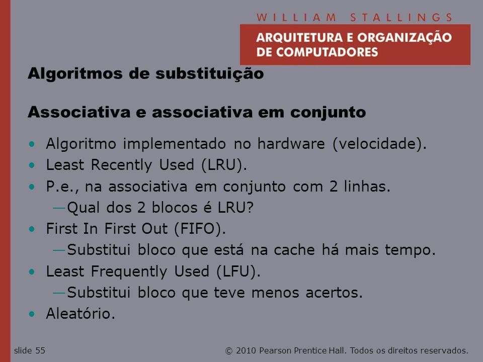 © 2010 Pearson Prentice Hall. Todos os direitos reservados.slide 55 Algoritmos de substituição Associativa e associativa em conjunto Algoritmo impleme