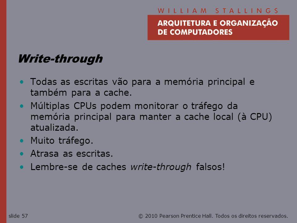 © 2010 Pearson Prentice Hall. Todos os direitos reservados.slide 57 Write-through Todas as escritas vão para a memória principal e também para a cache