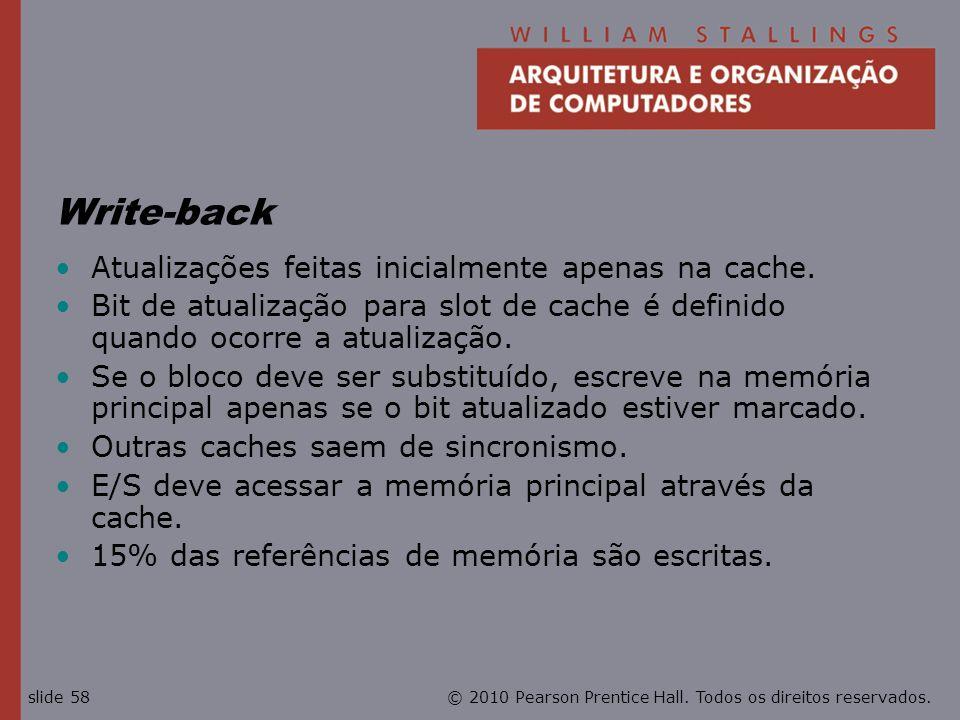 © 2010 Pearson Prentice Hall. Todos os direitos reservados.slide 58 Write-back Atualizações feitas inicialmente apenas na cache. Bit de atualização pa