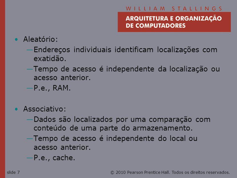 © 2010 Pearson Prentice Hall. Todos os direitos reservados.slide 7 Aleatório: Endereços individuais identificam localizações com exatidão. Tempo de ac