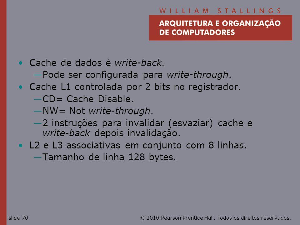 © 2010 Pearson Prentice Hall. Todos os direitos reservados.slide 70 Cache de dados é write-back. Pode ser configurada para write-through. Cache L1 con