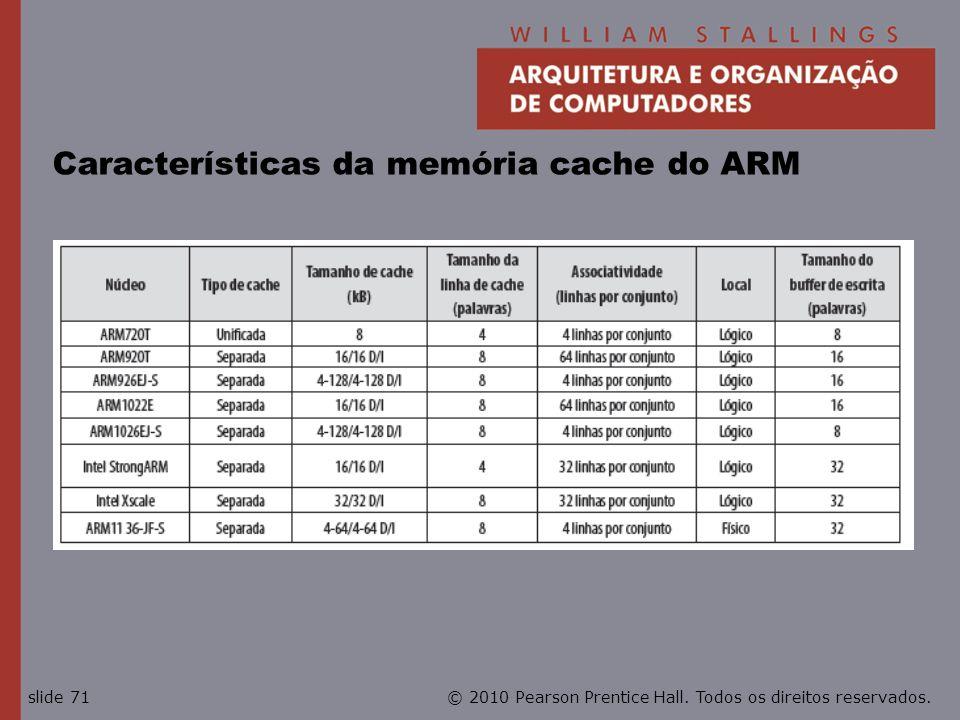 © 2010 Pearson Prentice Hall. Todos os direitos reservados.slide 71 Características da memória cache do ARM