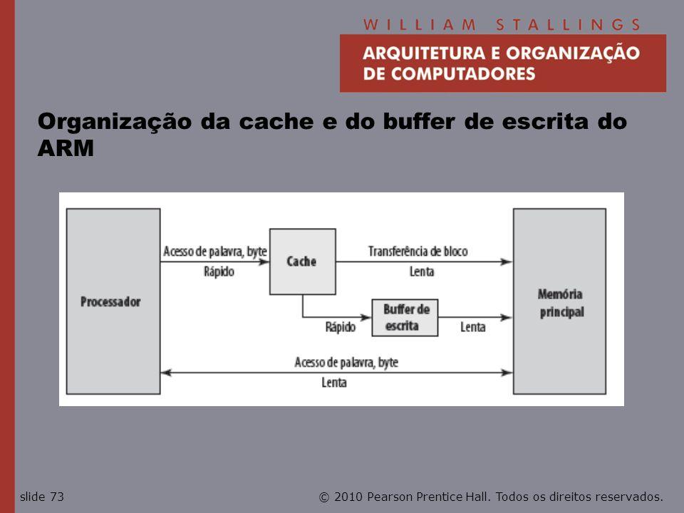 © 2010 Pearson Prentice Hall. Todos os direitos reservados.slide 73 Organização da cache e do buffer de escrita do ARM