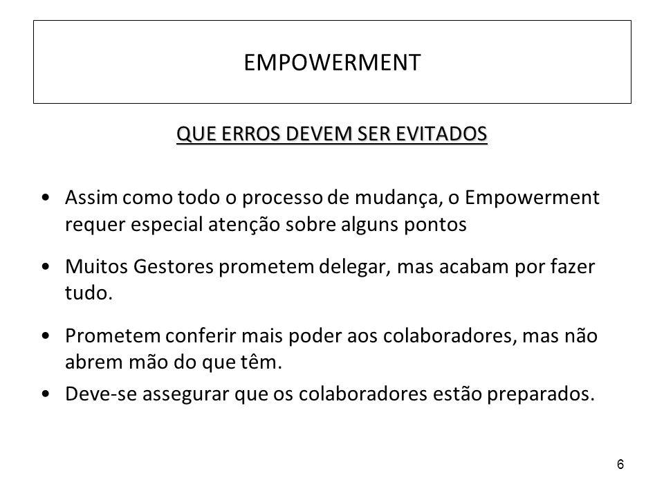 6 EMPOWERMENT QUE ERROS DEVEM SER EVITADOS Assim como todo o processo de mudança, o Empowerment requer especial atenção sobre alguns pontos Muitos Ges