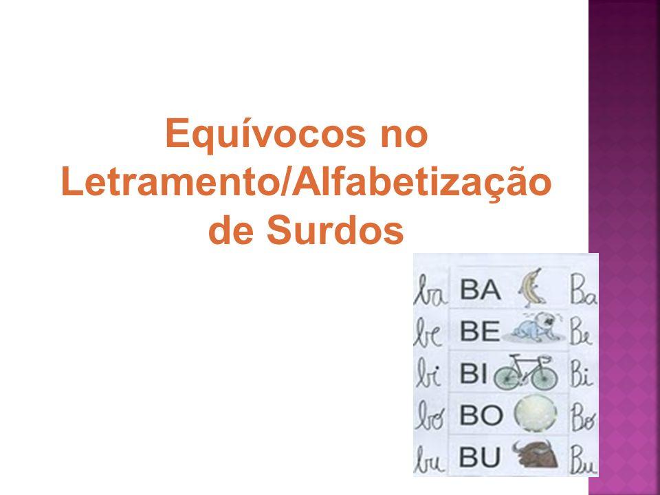 Equívocos no Letramento/Alfabetização de Surdos