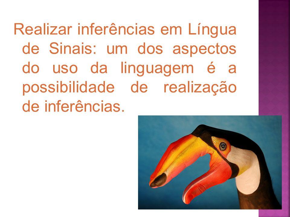 Realizar inferências em Língua de Sinais: um dos aspectos do uso da linguagem é a possibilidade de realização de inferências.