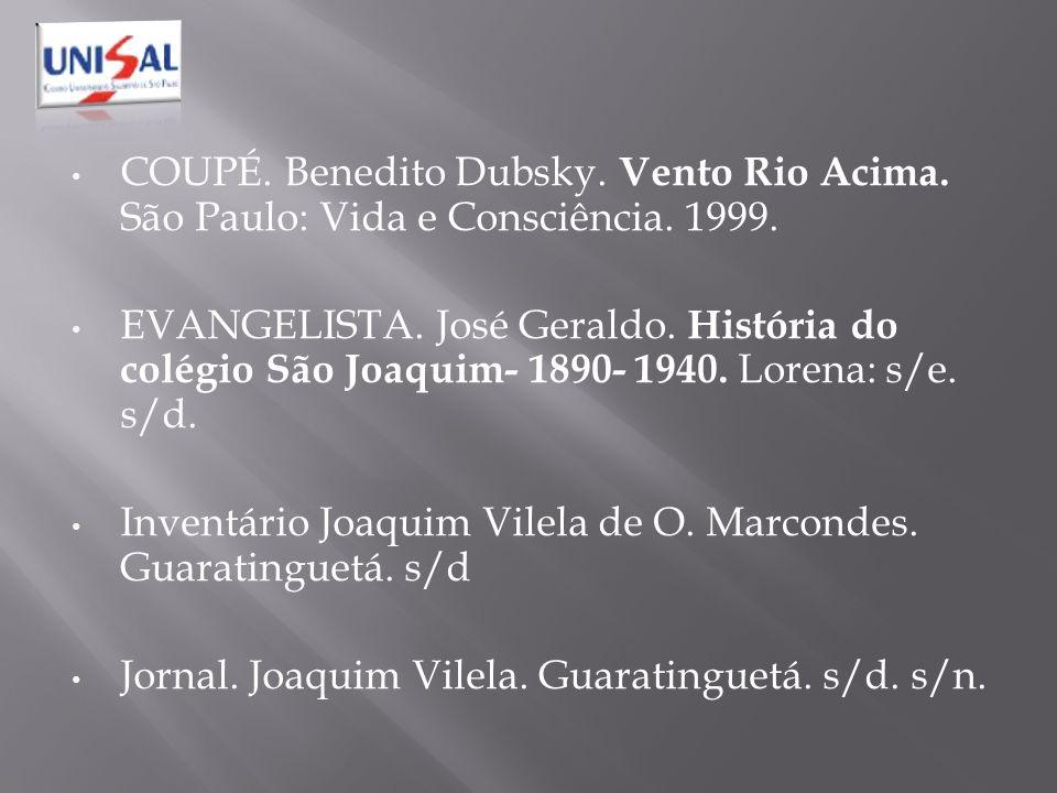 COUPÉ. Benedito Dubsky. Vento Rio Acima. São Paulo: Vida e Consciência. 1999. EVANGELISTA. José Geraldo. História do colégio São Joaquim- 1890- 1940.