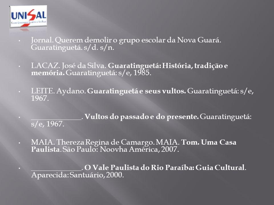 Jornal. Querem demolir o grupo escolar da Nova Guará. Guaratinguetá. s/d. s/n. LACAZ. José da Silva. Guaratinguetá: História, tradição e memória. Guar