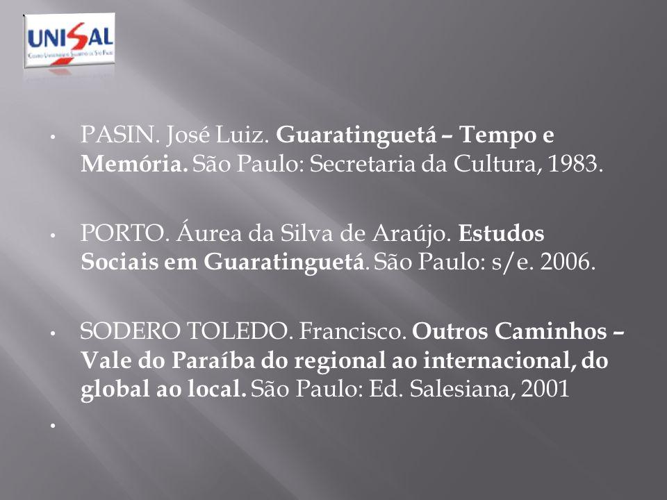 PASIN. José Luiz. Guaratinguetá – Tempo e Memória. São Paulo: Secretaria da Cultura, 1983. PORTO. Áurea da Silva de Araújo. Estudos Sociais em Guarati