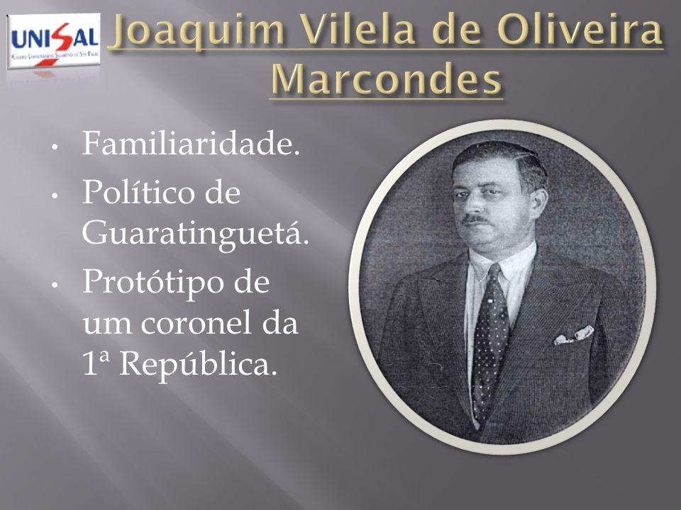 Familiaridade. Político de Guaratinguetá. Protótipo de um coronel da 1ª República.