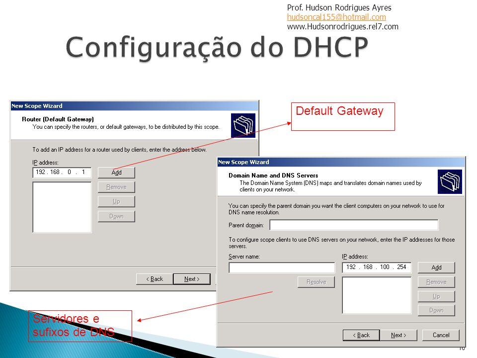 16 Default Gateway Servidores e sufixos de DNS Prof. Hudson Rodrigues Ayres hudsoncal155@hotmail.com www.Hudsonrodrigues.rel7.com