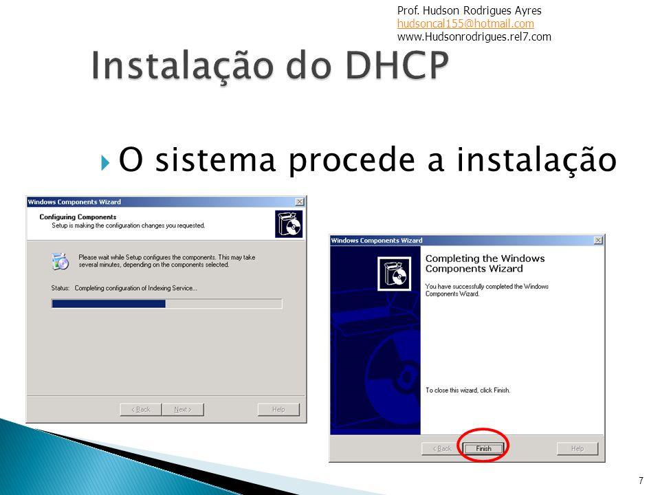 O sistema procede a instalação 7 Prof. Hudson Rodrigues Ayres hudsoncal155@hotmail.com www.Hudsonrodrigues.rel7.com