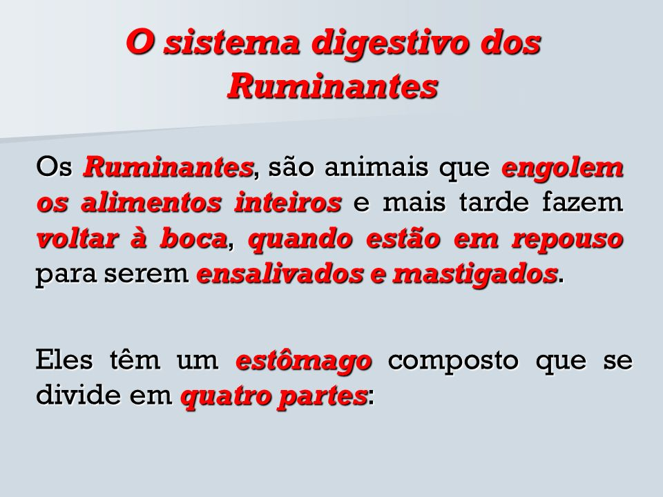 O sistema digestivo dos Ruminantes Os Ruminantes, são animais que engolem os alimentos inteiros e mais tarde fazem voltar à boca, quando estão em repo