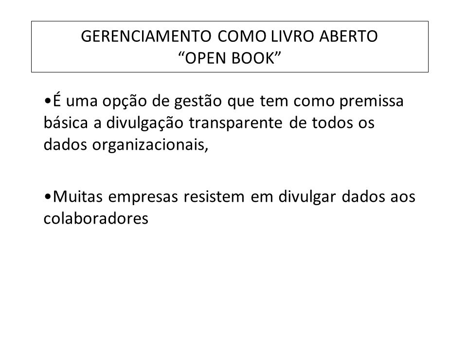 GERENCIAMENTO COMO LIVRO ABERTO OPEN BOOK Esquema de Implementação - TECNOLOGIA DA INFORMAÇÃO INFORMAÇÕES DISPONÍVEIS AMBIENTE FAVORÁVEL MELHORIA DOS RESULTADOS + + =