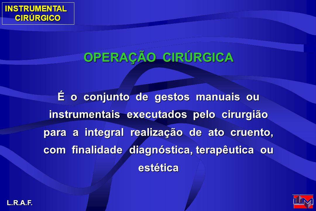 INSTRUMENTALCIRÚRGICO L.R.A.F. OPERAÇÃO CIRÚRGICA É o conjunto de gestos manuais ou instrumentais executados pelo cirurgião para a integral realização