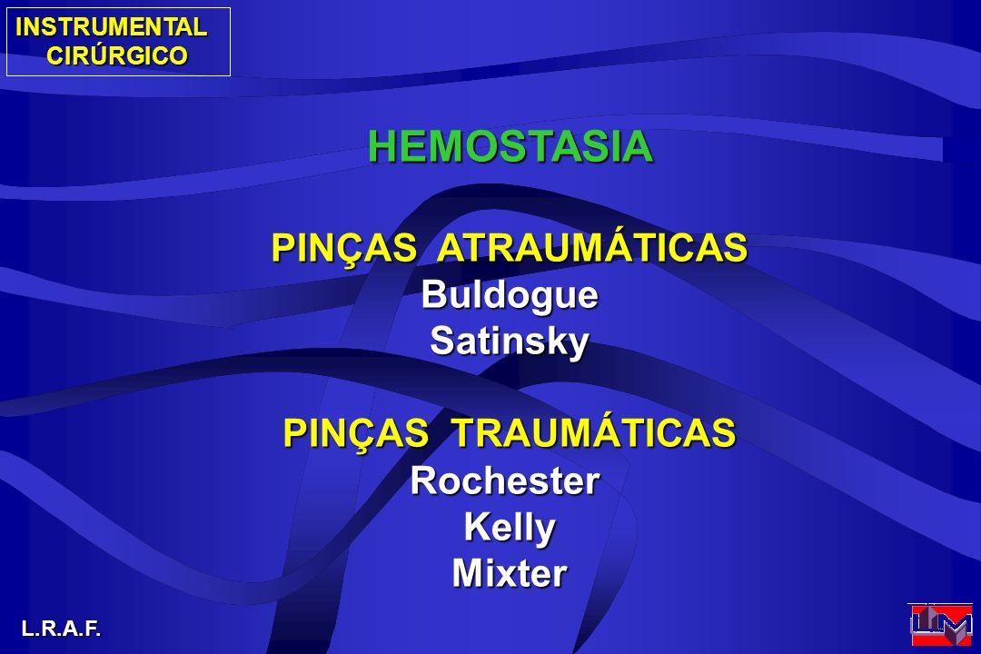 INSTRUMENTALCIRÚRGICO L.R.A.F. HEMOSTASIA PINÇAS ATRAUMÁTICAS BuldogueSatinsky PINÇAS TRAUMÁTICAS RochesterKellyMixter