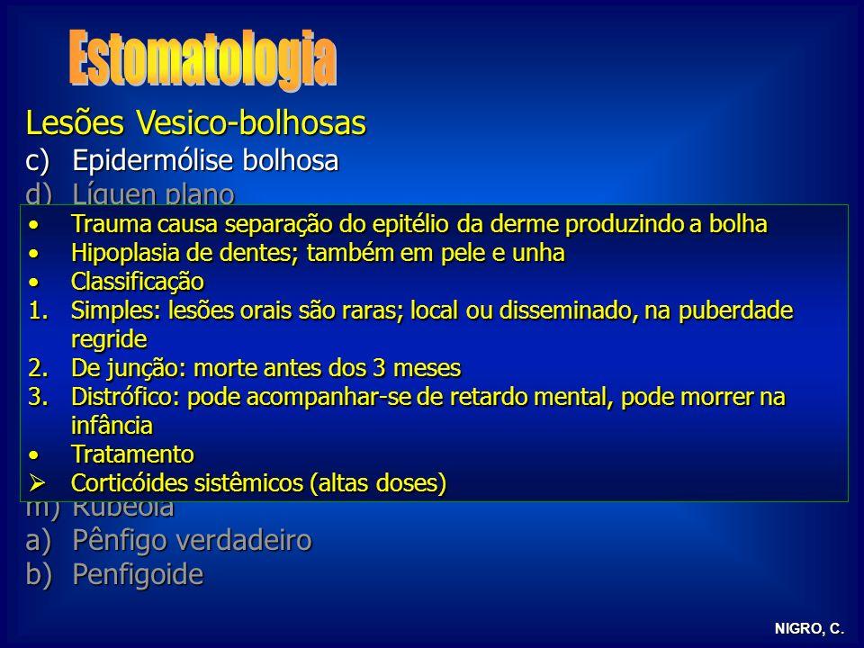 NIGRO, C. Lesões Vesico-bolhosas c)Epidermólise bolhosa d)Líquen plano e)Dermatite herpetiforme f)Herpes simples g)Herpes zoster h)Herpangina i)Saramp
