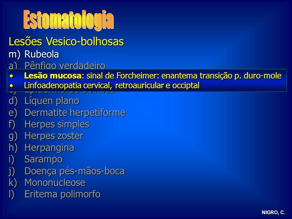 NIGRO, C. Lesões Vesico-bolhosas m)Rubeola a)Pênfigo verdadeiro b)Penfigoide c)Epidermólise bolhosa d)Líquen plano e)Dermatite herpetiforme f)Herpes s
