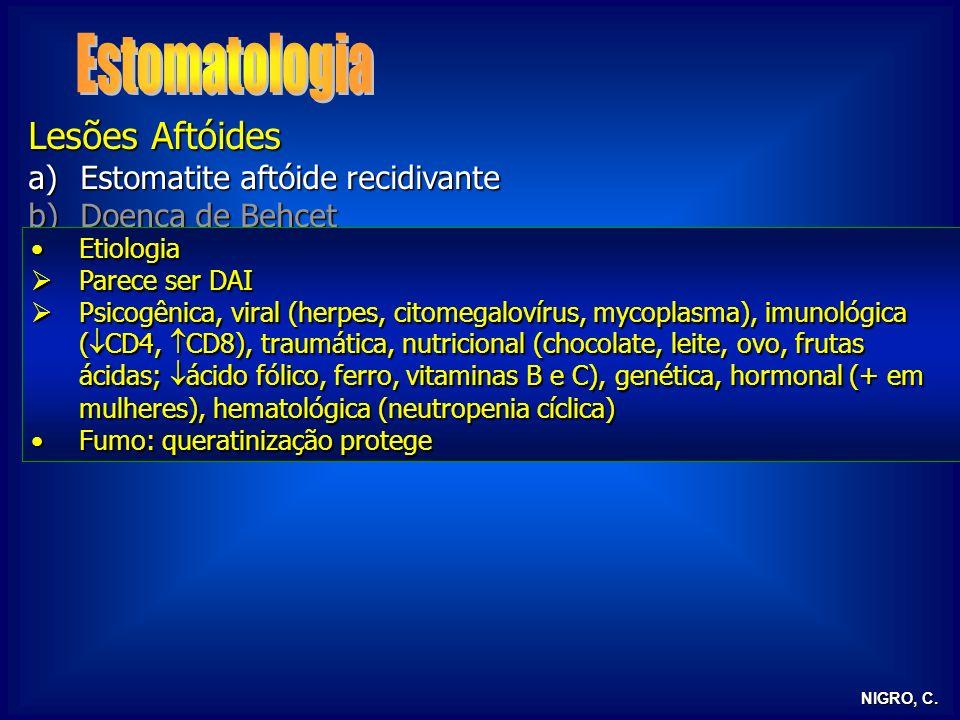 NIGRO, C. Lesões Aftóides a)Estomatite aftóide recidivante b)Doença de Behcet c)Glossite rombóide mediana EtiologiaEtiologia Parece ser DAI Parece ser