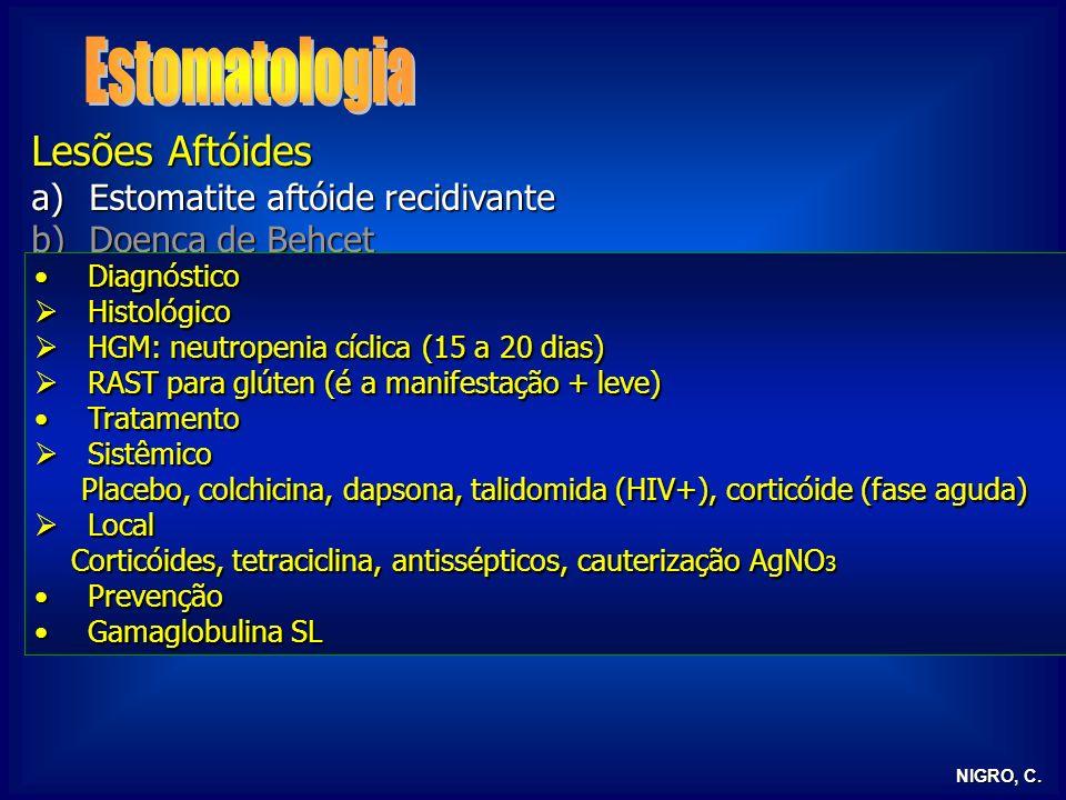 NIGRO, C. Lesões Aftóides a)Estomatite aftóide recidivante b)Doença de Behcet c)Glossite rombóide mediana DiagnósticoDiagnóstico Histológico Histológi