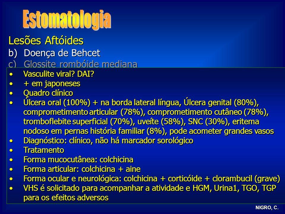 NIGRO, C. Lesões Aftóides b)Doença de Behcet c)Glossite rombóide mediana a)Estomatite aftóide recidivante Vasculite viral? DAI?Vasculite viral? DAI? +
