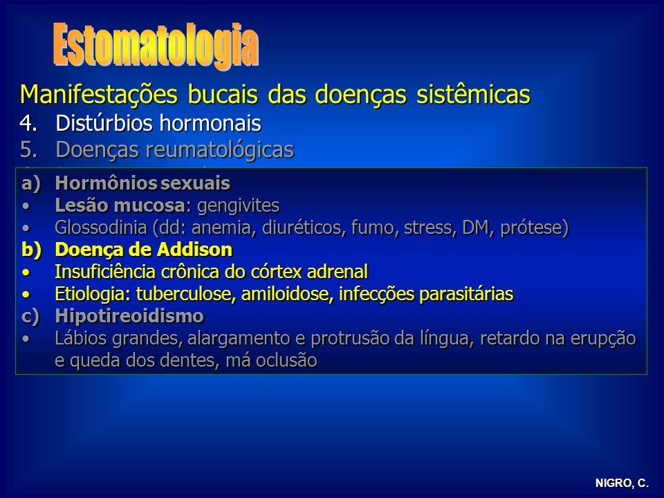 NIGRO, C. Manifestações bucais das doenças sistêmicas 4.Distúrbios hormonais 5.Doenças reumatológicas 6.Doenças granulomatosas 7.AIDS 1.Avitaminoses 2