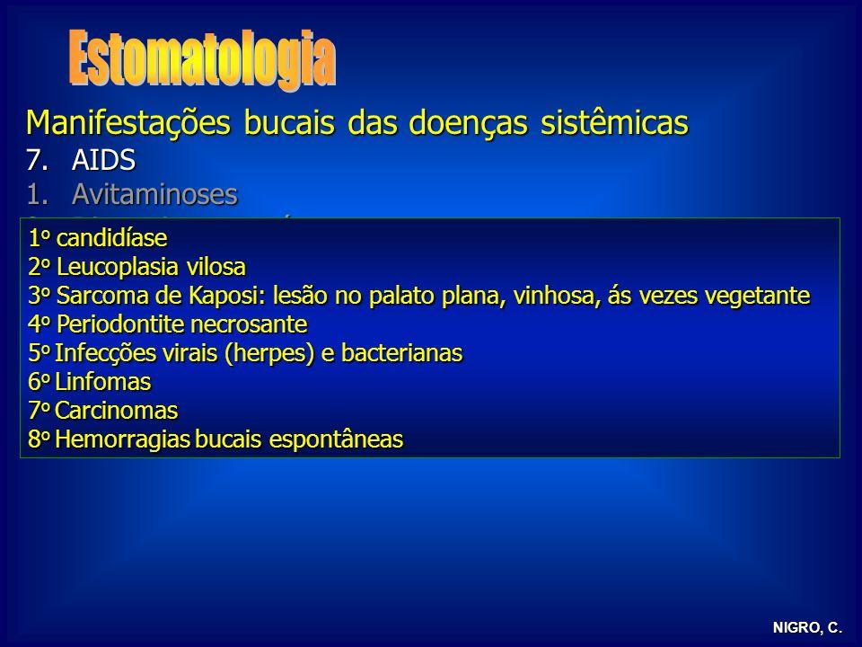 NIGRO, C. Manifestações bucais das doenças sistêmicas 7.AIDS 1.Avitaminoses 2.Discrasias sanguíneas 3.Doenças metabólicas 4.Distúrbios hormonais 5.Doe