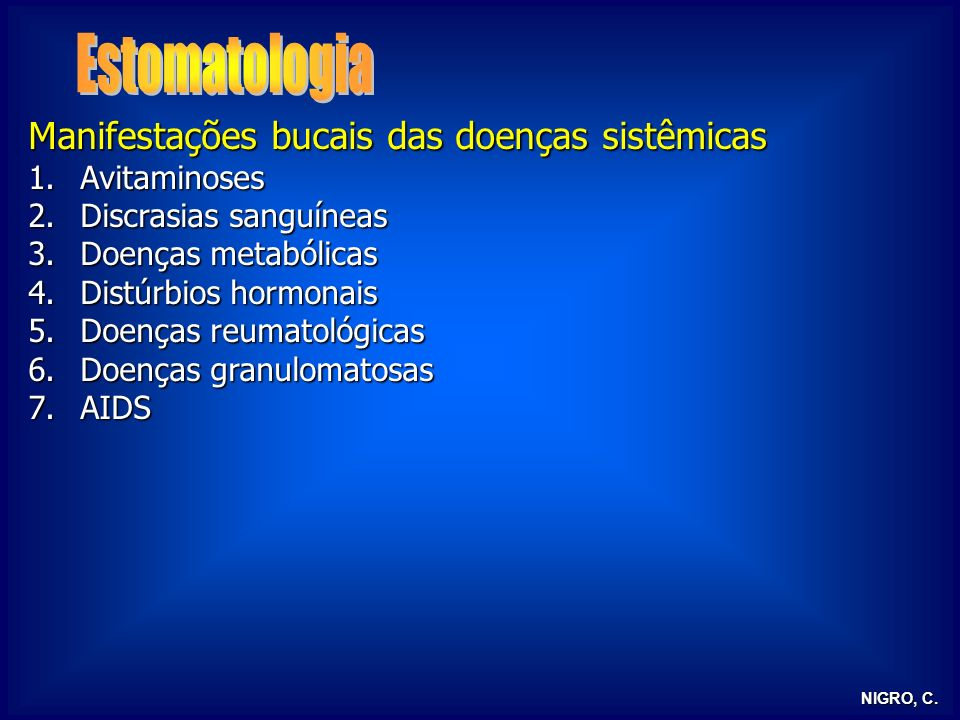 NIGRO, C. Manifestações bucais das doenças sistêmicas 1.Avitaminoses 2.Discrasias sanguíneas 3.Doenças metabólicas 4.Distúrbios hormonais 5.Doenças re