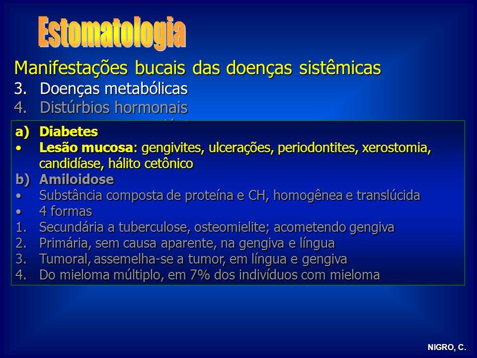 NIGRO, C. Manifestações bucais das doenças sistêmicas 3.Doenças metabólicas 4.Distúrbios hormonais 5.Doenças reumatológicas 6.Doenças granulomatosas 7