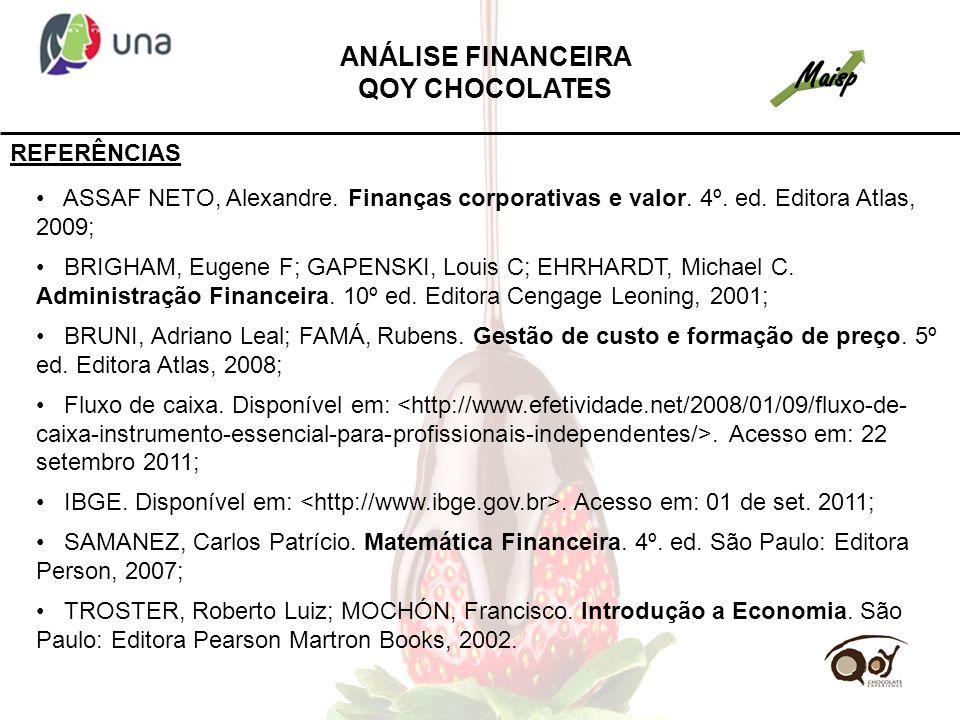 REFERÊNCIAS ASSAF NETO, Alexandre. Finanças corporativas e valor. 4º. ed. Editora Atlas, 2009; BRIGHAM, Eugene F; GAPENSKI, Louis C; EHRHARDT, Michael