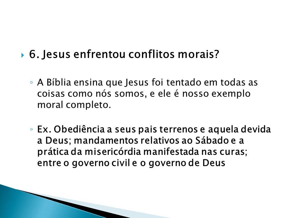 6. Jesus enfrentou conflitos morais? A Bíblia ensina que Jesus foi tentado em todas as coisas como nós somos, e ele é nosso exemplo moral completo. Ex