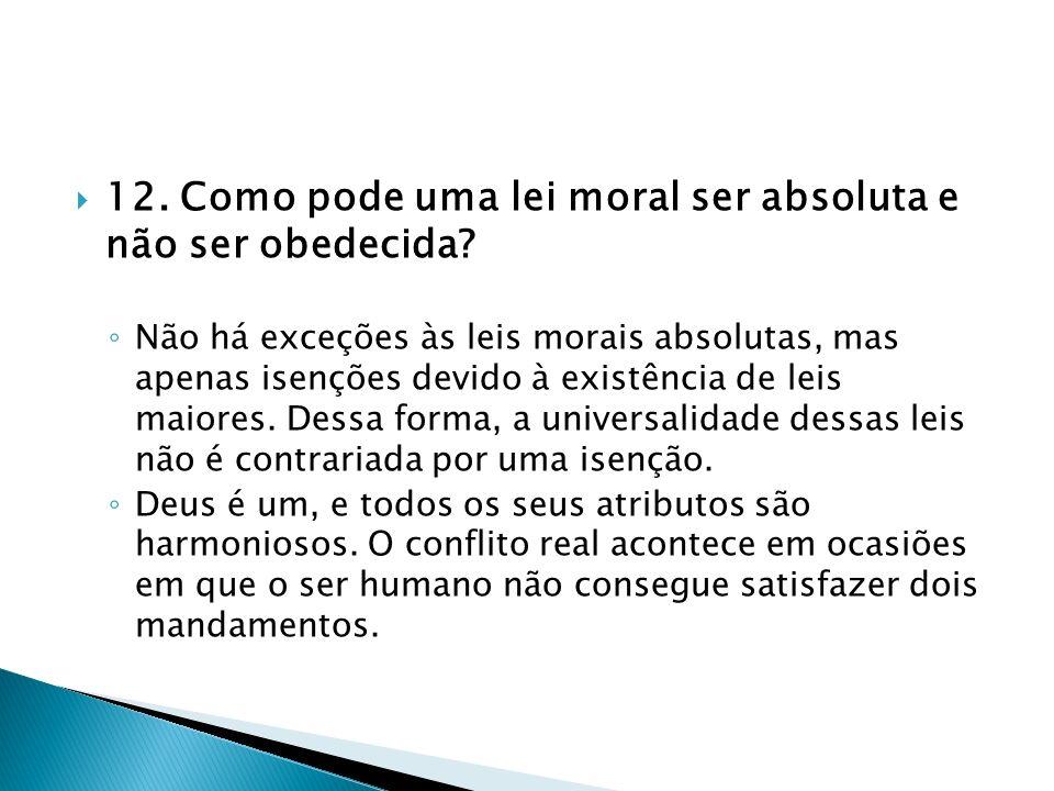 12. Como pode uma lei moral ser absoluta e não ser obedecida? Não há exceções às leis morais absolutas, mas apenas isenções devido à existência de lei