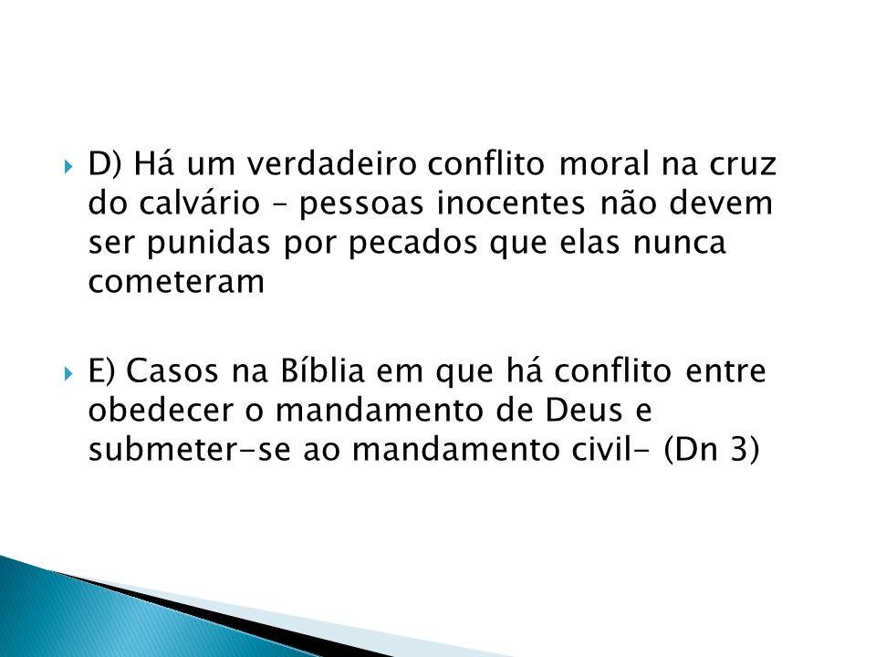 D) Há um verdadeiro conflito moral na cruz do calvário – pessoas inocentes não devem ser punidas por pecados que elas nunca cometeram E) Casos na Bíbl
