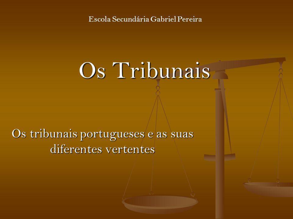 Os Tribunais Os tribunais portugueses e as suas diferentes vertentes Escola Secundária Gabriel Pereira