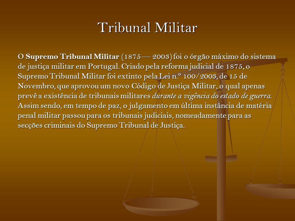 Tribunal Militar O Supremo Tribunal Militar (1875 2003) foi o órgão máximo do sistema de justiça militar em Portugal. Criado pela reforma judicial de