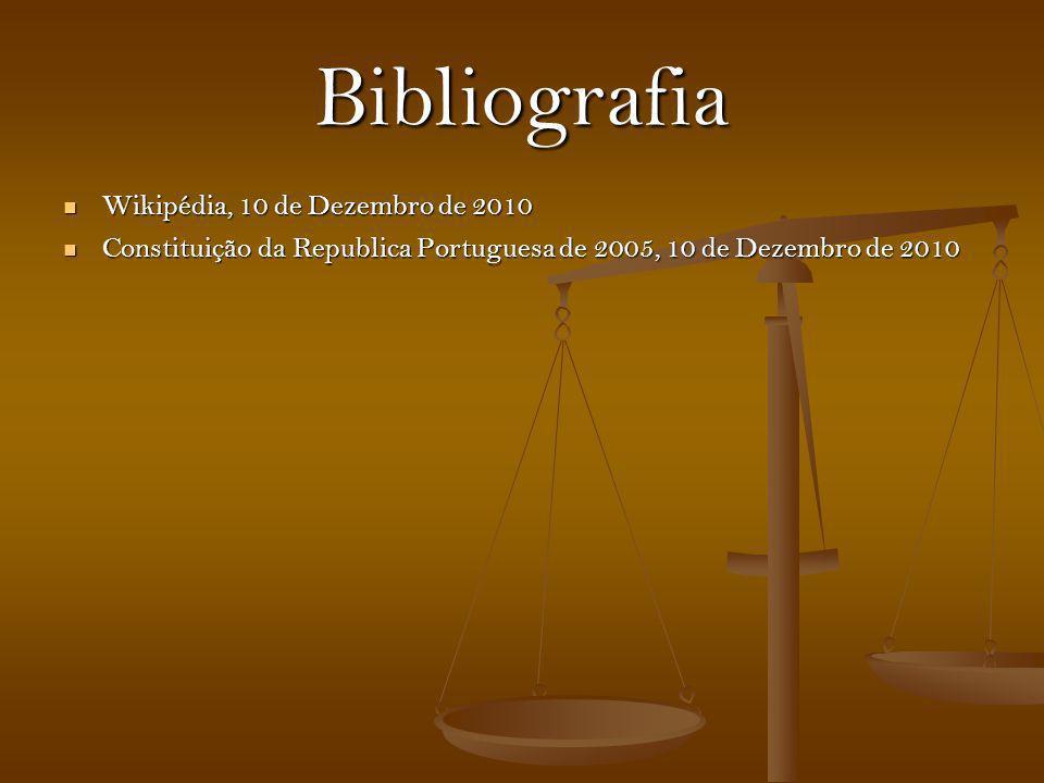 Bibliografia Wikipédia, 10 de Dezembro de 2010 Wikipédia, 10 de Dezembro de 2010 Constituição da Republica Portuguesa de 2005, 10 de Dezembro de 2010