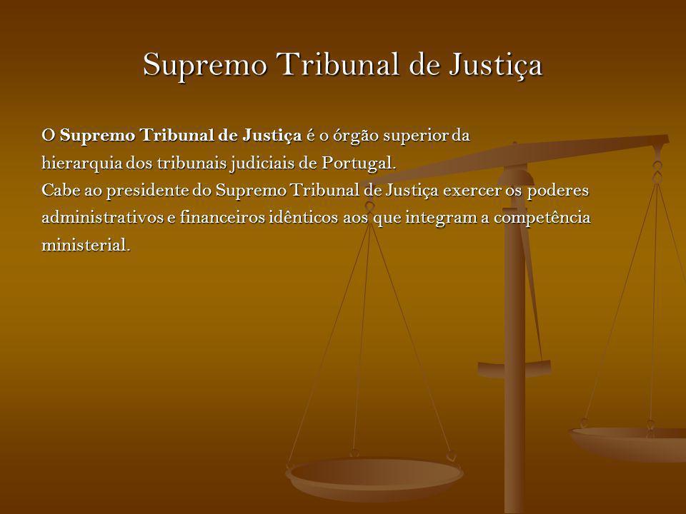 Supremo Tribunal de Justiça O Supremo Tribunal de Justiça é o órgão superior da hierarquia dos tribunais judiciais de Portugal. Cabe ao presidente do