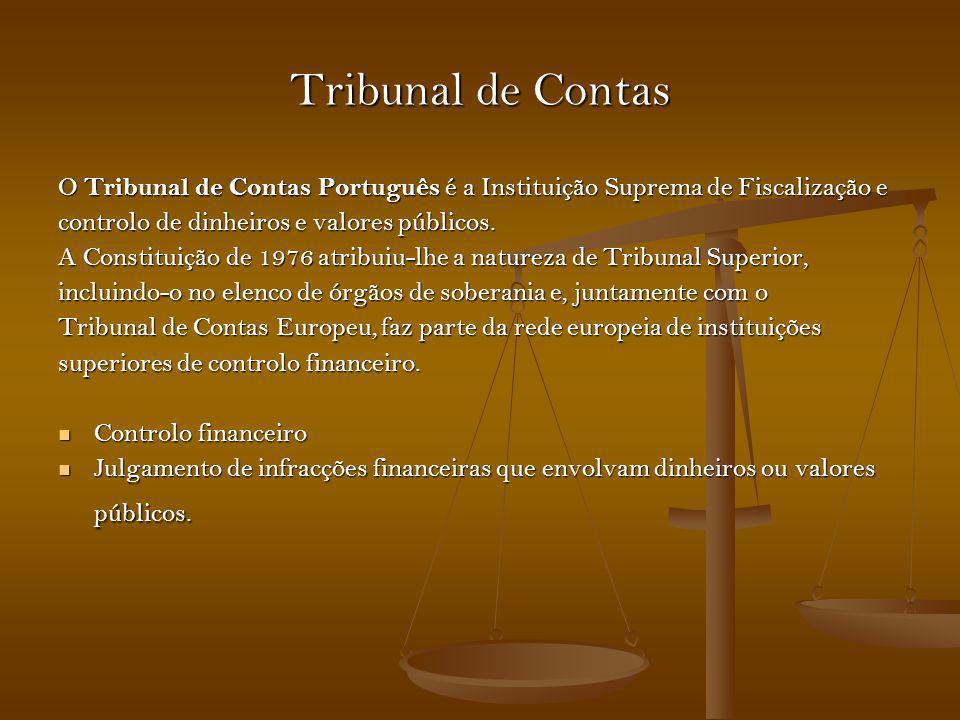 Tribunal de Contas O Tribunal de Contas Português é a Instituição Suprema de Fiscalização e controlo de dinheiros e valores públicos. A Constituição d