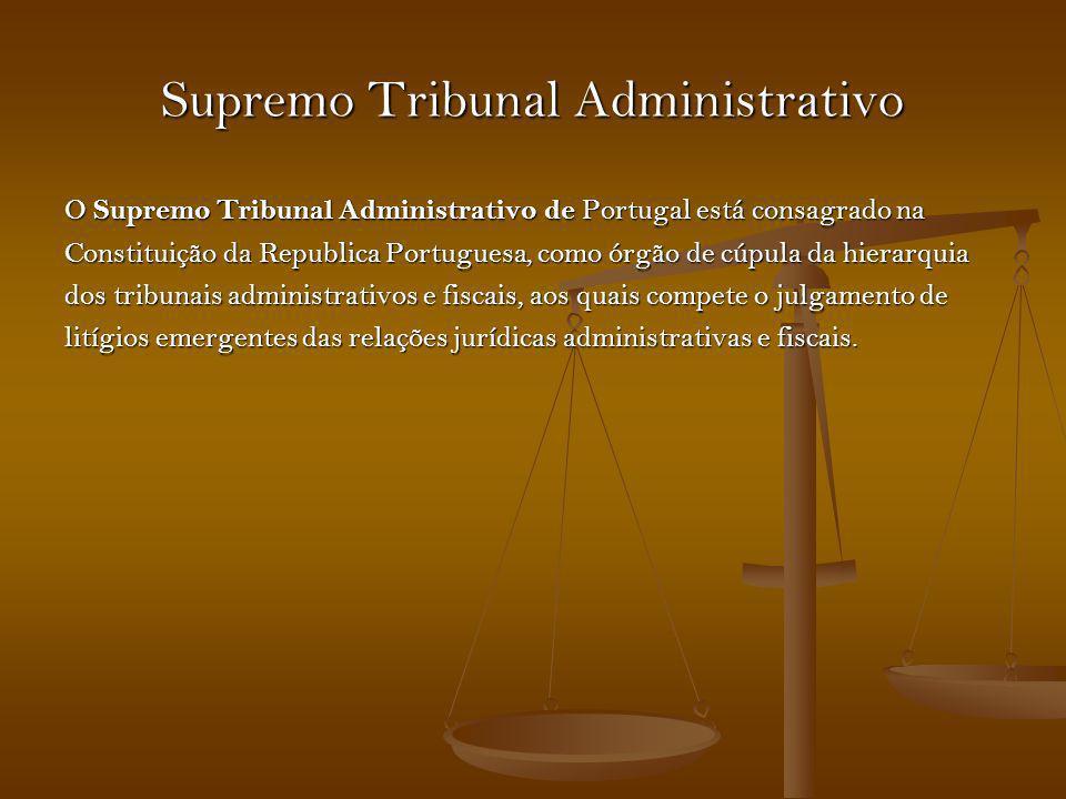 Supremo Tribunal Administrativo O Supremo Tribunal Administrativo de Portugal está consagrado na Constituição da Republica Portuguesa, como órgão de c