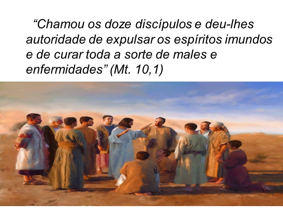 Chamou os doze discípulos e deu-lhes autoridade de expulsar os espíritos imundos e de curar toda a sorte de males e enfermidades (Mt. 10,1)