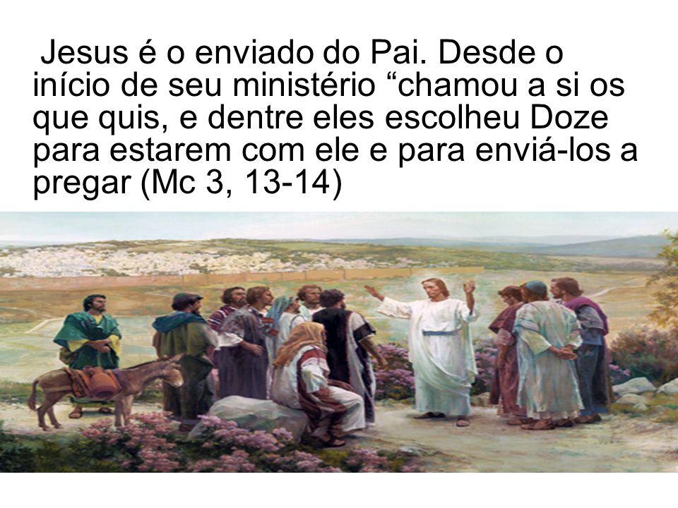 Jesus é o enviado do Pai. Desde o início de seu ministério chamou a si os que quis, e dentre eles escolheu Doze para estarem com ele e para enviá-los