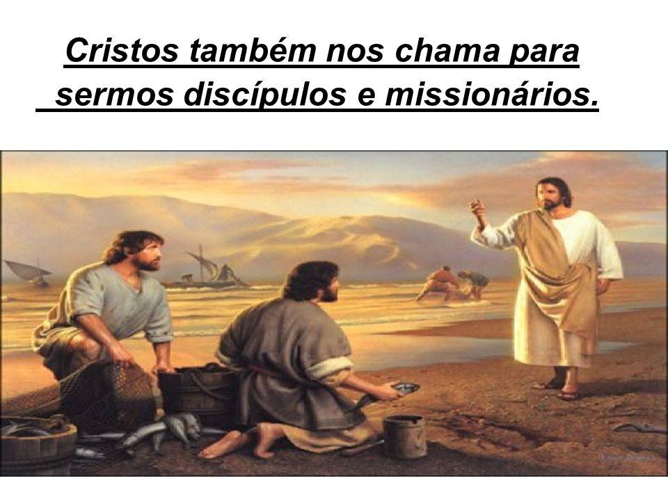 Cristos também nos chama para sermos discípulos e missionários.