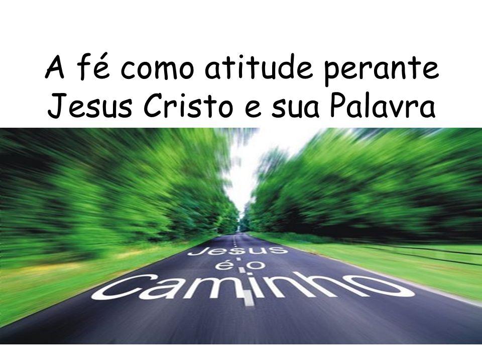 A fé como atitude perante Jesus Cristo e sua Palavra
