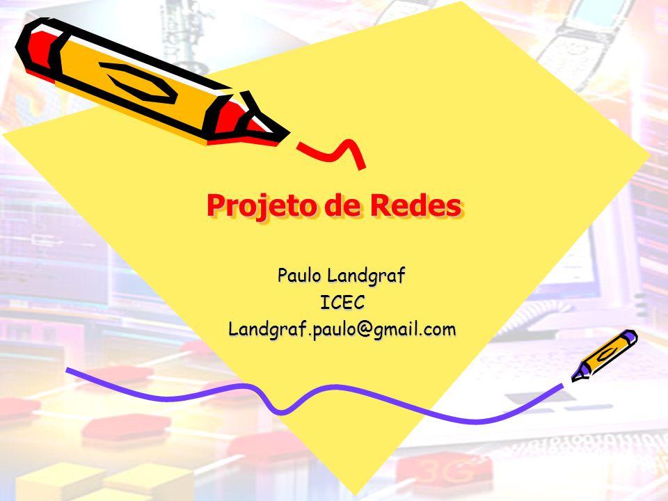 Projeto de Redes Paulo Landgraf ICECLandgraf.paulo@gmail.com