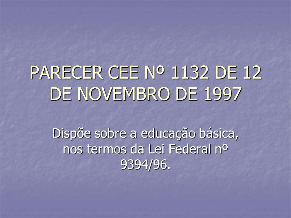 PARECER CEE Nº 1132 DE 12 DE NOVEMBRO DE 1997 Dispõe sobre a educação básica, nos termos da Lei Federal nº 9394/96.