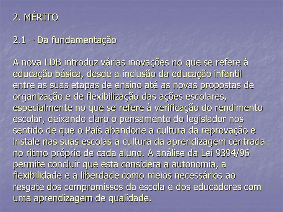 2. MÉRITO 2.1 – Da fundamentação A nova LDB introduz várias inovações no que se refere à educação básica, desde a inclusão da educação infantil entre