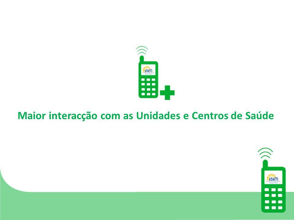 Maior interacção com as Unidades e Centros de Saúde