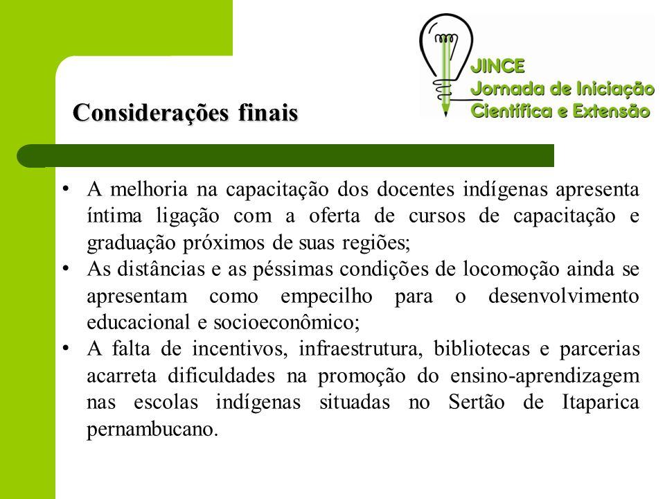 A melhoria na capacitação dos docentes indígenas apresenta íntima ligação com a oferta de cursos de capacitação e graduação próximos de suas regiões;